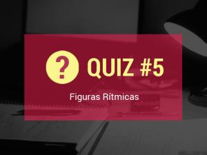 Quiz #5 – Teste Seus Conhecimentos Sobre Figuras Rítmicas