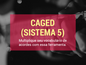 CAGED – Multiplique Seu Vocabulário de Acordes na Guitarra