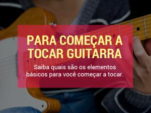 O que você precisa ter para começar a tocar guitarra?