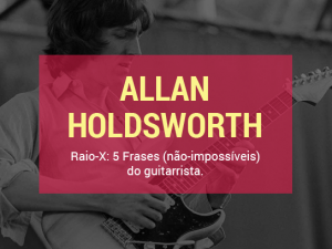 5 Frases (não-impossíveis) de Allan Holdsworth