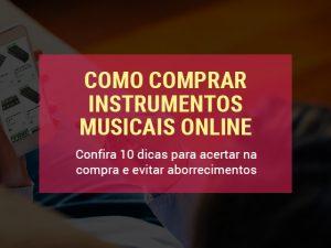 10 Dicas Para Você Comprar Instrumentos Musicais Online