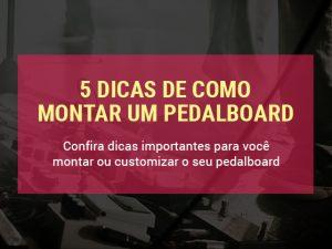 5 Dicas de Como Montar Um Pedalboard